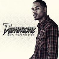 Baby Can't You See — Dammone