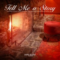 Tell Me a Story - Another Lounge Selection for Cold Seasons You Definitely Need! — сборник