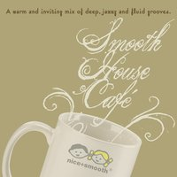 Smooth House Cafe - A Warm Inviting Mix of Deep, Jazzy & Fluid Grooves — сборник