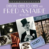 Fred Astaire: Dancing Cheek to Cheek — Fred Astaire