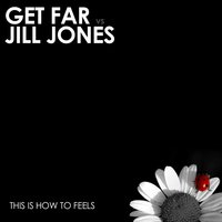 This Is How to Feels — Get Far, Jill Jones