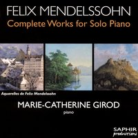 Mendelssohn: Complete Works for Solo Piano, Vol. 3 — Феликс Мендельсон, Marie-Catherine Girod