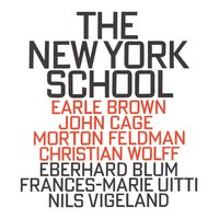 The New York School — Morton Feldman, Eberhard Blum, Christian Wolff, Frances-Marie Uitti, Earle Brown, Nils Vigeland, Джон Кейдж