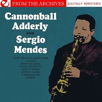 Cannonball Adderley With Sergio Mendes - From The Archives — Cannonball Adderley