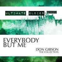 Ultimate Oldies: Everybody but Me — Don Gibson