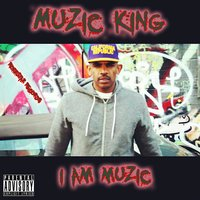 I Am Muzic — Muzic King
