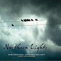 Dubh agus Geal - Darkness and Light - Loric Colloquies — Northern Lights
