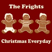 Christmas Everyday - Single — The Frights