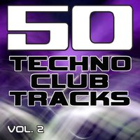 50 Techno Club Tracks Vol. 2 - Best of Techno, Electro House, Trance & Hands Up — сборник