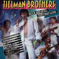 Rock And Roll Our First Love — The Tielman Brothers