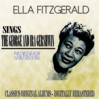 Sings the George and Ira Gershwin Songbook — Ella Fitzgerald, Джордж Гершвин