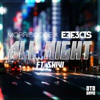 All Night — Shivi, MorrisCode, Eff3cts