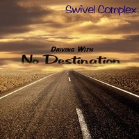 Driving With No Destination — Swivel Complex