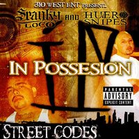 Street Codes — Spanky Loco and Huero Snipes In Possesion