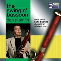 The Swingin' Bassoon — Daniel Smith, JOHN SULLIVAN, Martin Barejo, Ludwig Alfonso