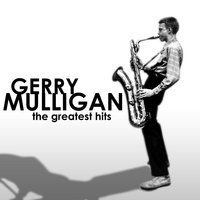 The Greatest Hits — Gerry Mulligan