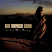 I Hear Them Coming — The Savage Rose