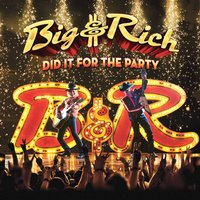 Did It for the Party — Big & Rich