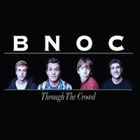 Bnoc — Through the Crowd