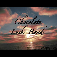 At the End of the Day — Chocolate Lush Band