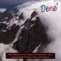 An Acoustic Hike (Through the Jackson Hole Wilderness) — Dene