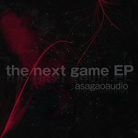 The Next Game Ep — Asagaoaudio