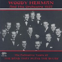 The Formative Years of the Band That Plays the Blues — Woody Herman