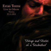 """Strings and Stories of a Troubadour"", Live in Odeon, Vienna 2011 — Estas Tonne"