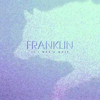 If I Was a Wolf EP — Franklin