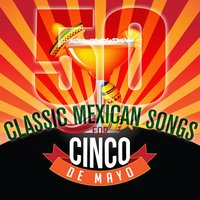 50 Classic Mexican Songs for Cinco De Mayo — сборник