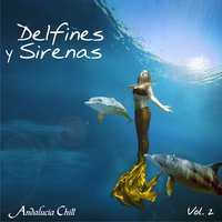 Andalucía Chill - Delfines y Sirenas / Dolphins and Mermaids - Vol. 2 — сборник