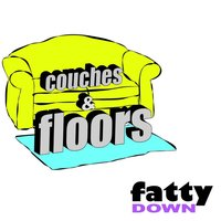 Couches and Floors — Fatty Down