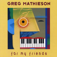 For My Friends — Greg Mathieson