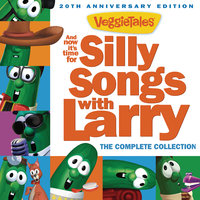 And Now It's Time For Silly Songs With Larry — VeggieTales
