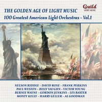 The Golden Age of Light Music: 100 Greatest American Light Orchestras - Vol. 1 — Gordon Jenkins, Harold Arlen, Cole Porter, Nelson Riddle, Billy Vaughn
