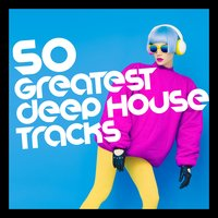 50 Greatest Deep House Tracks — сборник