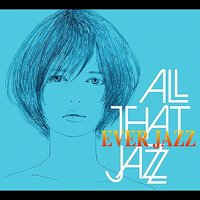 EVER JAZZ — All That Jazz