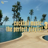 Cocktail Music: The Perfect Playlist, Vol. 3 — сборник