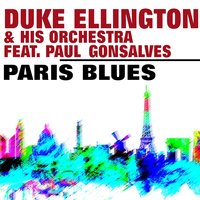 Paris Blues — Duke Ellington and His Orchestra, Paul Gonsalves