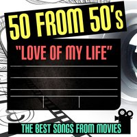 50 from 50's: Love of My Life - The Best Songs from Movies — сборник