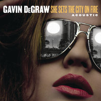 She Sets The City On Fire — Gavin DeGraw