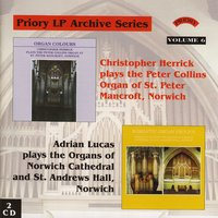 LP Archive Series - 6 Organ Music from St. Peter Mancroft, Norwich / Adrian Lucas / Norwich Carhedral & St. Andrew's Hall — Christopher Herrick|Adrian Lucas