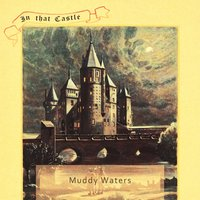 In That Castle — Muddy Waters