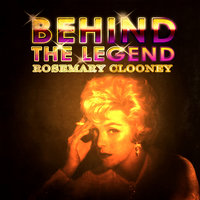 Behind The Legend - Rosemary Clooney — Rosemary Clooney