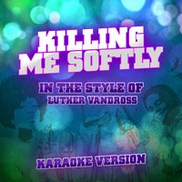Killing Me Softly (In the Style of Luther Vandross) - Single — Ameritz Audio Karaoke