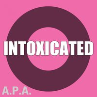 Intoxicated — A.P.A.