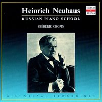Russian Piano School: Heinrich Neuhaus, Vol. 5 — Фредерик Шопен, Heinrich Neuhaus