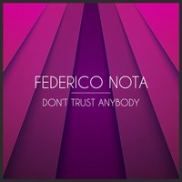 Don't Trust Anybody — Federico Nota