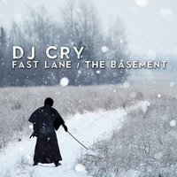 Fast Lane / The Basement — DJ Cry