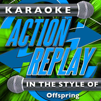 Karaoke Action Replay: In the Style of Offspring — Karaoke Action Replay